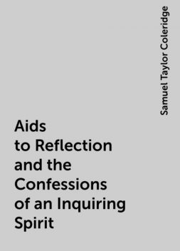 Aids to Reflection and the Confessions of an Inquiring Spirit, Samuel Taylor Coleridge