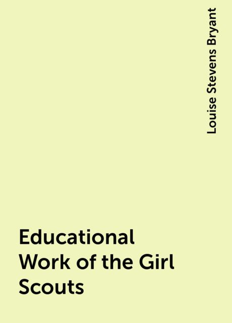 Educational Work of the Girl Scouts, Louise Stevens Bryant