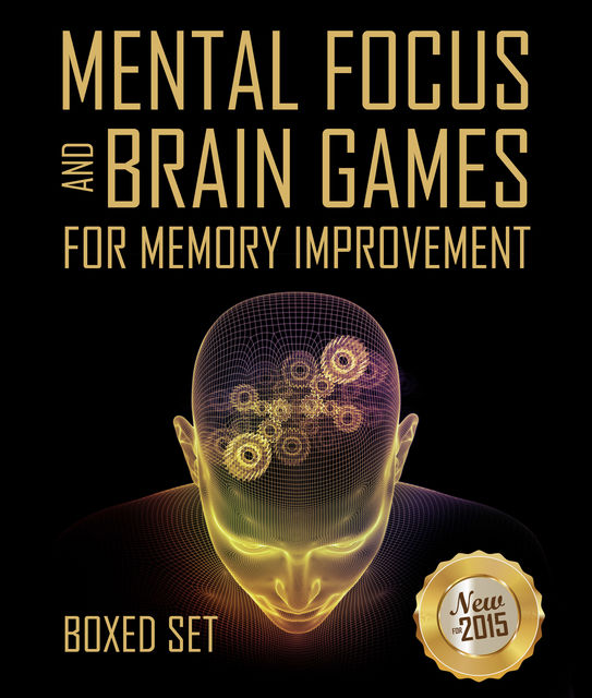 Mental Focus and Brain Games For Memory Improvement, Speedy Publishing
