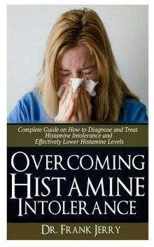 Overcoming Histamine Intolerance, Frank Jerry