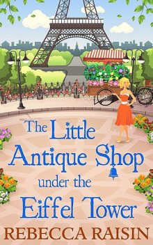 The Little Antique Shop Under The Eiffel Tower, Rebecca Raisin