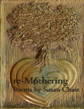 re-Mothering, Susan Chast