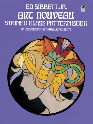 Art Nouveau Stained Glass Pattern Book, Ed Sibbett