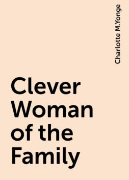 Clever Woman of the Family, Charlotte M.Yonge