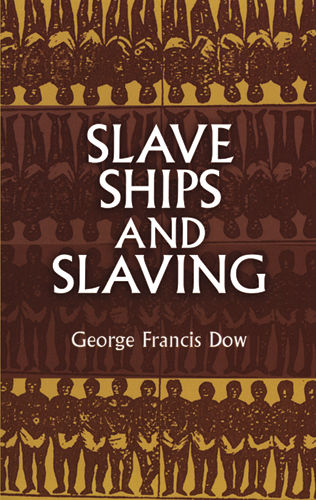 Slave Ships and Slaving, George Francis Dow