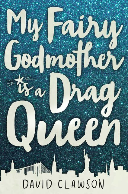 My Fairy Godmother is a Drag Queen, David Clawson