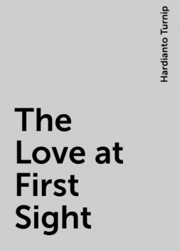 The Love at First Sight, Hardianto Turnip