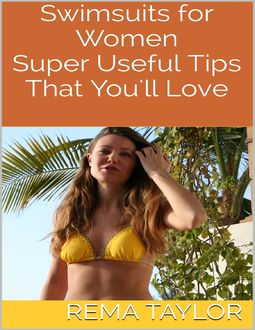 Swimsuits for Women: Super Useful Tips That You'll Love, Rema Taylor