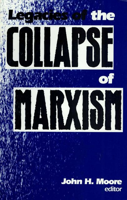 Legacies of the Collapse of Marxism, John Moore