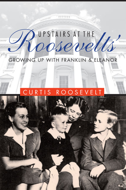 Upstairs at the Roosevelts, Curtis Roosevelt