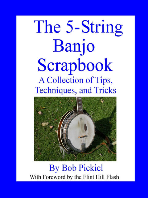 The 5-String Banjo Scrapbook: A Collection of Tips Techniques and Tricks, Robert Piekiel
