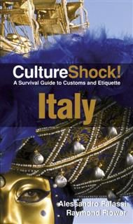 CultureShock! Italy. A Survival Guide to Customs and Etiquette, Alessandro Falassi, Raymond Flower