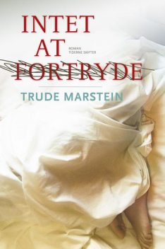 Intet at fortryde, Trude Marstein