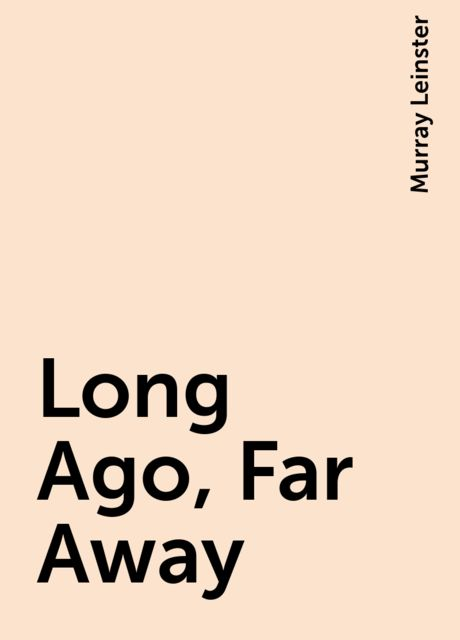 Long Ago, Far Away, Murray Leinster
