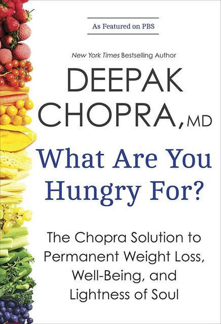 What Are You Hungry For?: The Chopra Solution to Permanent Weight Loss, Well-Being, and Lightness of Soul, Deepak Chopra