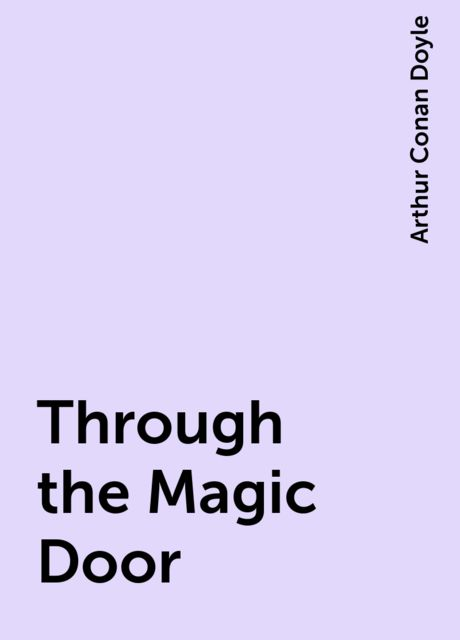 Through the Magic Door, Arthur Conan Doyle
