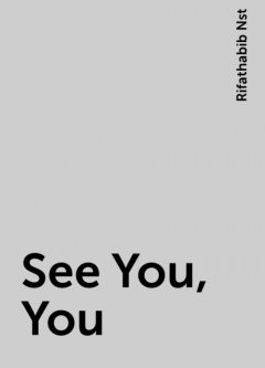 See You, You, Rifathabib Nst