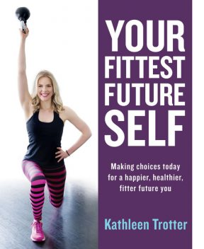 Your Fittest Future Self, Kathleen Trotter