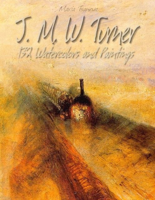 J. M. W. Turner: 132 Watercolors and Paintings, Maria Tsaneva
