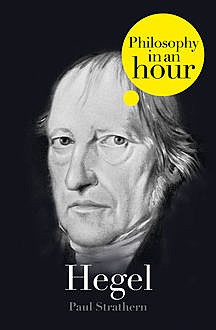 Hegel: Philosophy in an Hour, Paul Strathern