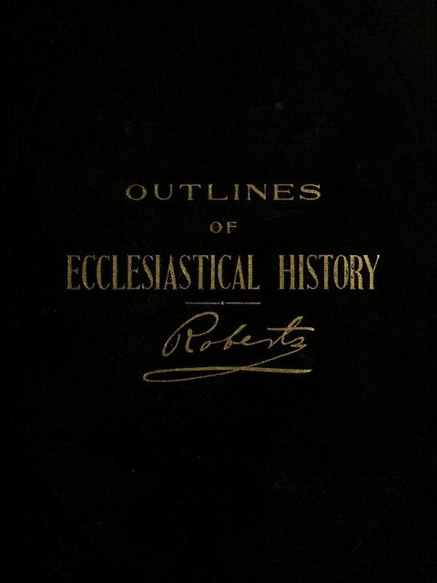 Outlines of Ecclesiastical History, B.H.Roberts