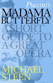 Puccini's Madama Butterfly: A Short Guide to a Great Opera, Michael Steen