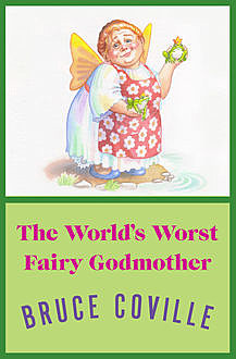 The World's Worst Fairy Godmother, Bruce Coville
