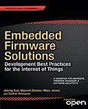 Embedded Firmware Solutions: Development Best Practices for the Internet of Things, Vincent Zimmer, Jiming Sun, Marc Jones, Stefan Reinauer