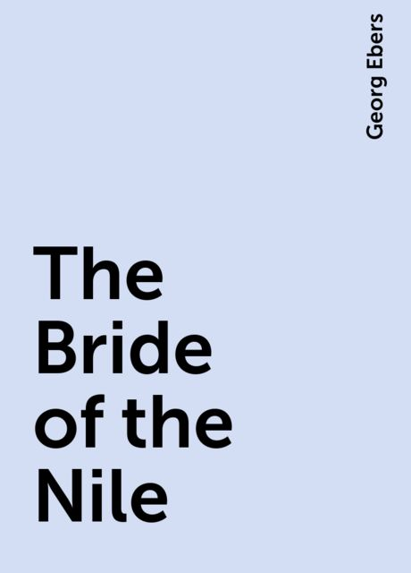 The Bride of the Nile, Georg Ebers