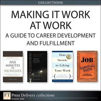 Making It Work at Work: A Guide to Career Development and Fulfillment (Collection), Deborah, Edward, Robert, THOMAS, Kevin, Fisher, Alan, Elko, Erv PE, GregoryGunther, Lurie, Muzio, Shea