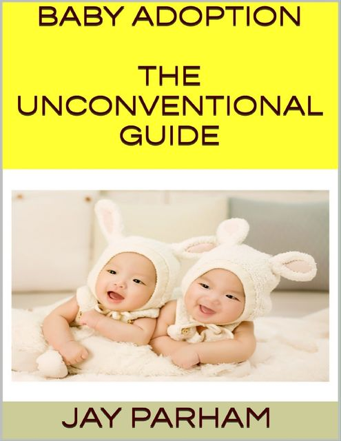 Baby Adoption: The Unconventional Guide, Jack Stills