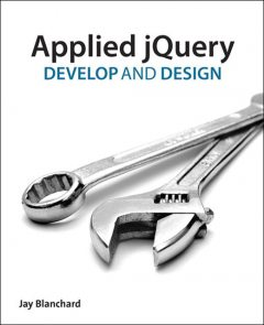Applied jQuery: Develop and Design (Pamela Gallagher's Library), Jay Blanchard