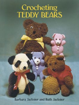 Crocheting Teddy Bears, Barbara Jacksier, Ruth Jacksier