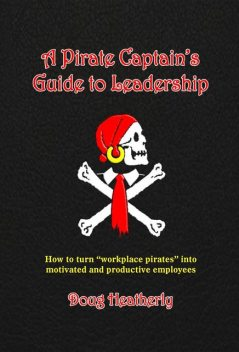 A Pirate Captain's Guide to Leadership, Doug Heatherly