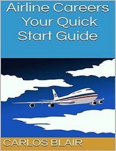 Airline Careers: Your Quick Start Guide, Carlos Blair