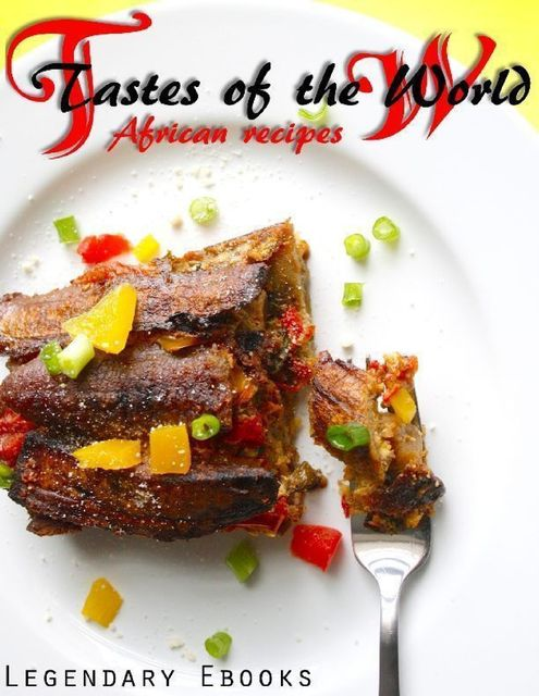 Tastes of the World – African Recipes, Vincent Maisonneuve