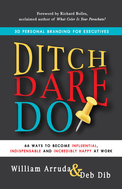 Ditch. Dare. Do!, William Arruda, Deb Dib