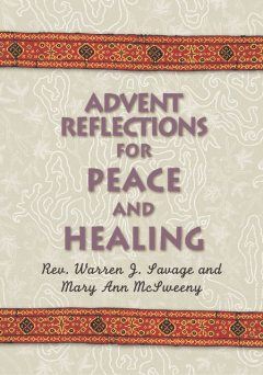 Advent Reflections for Peace and Healing, Mary Ann McSweeny, Warren J.Savage