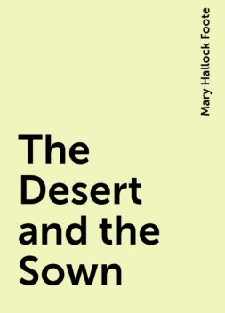 The Desert and the Sown, Mary Hallock Foote