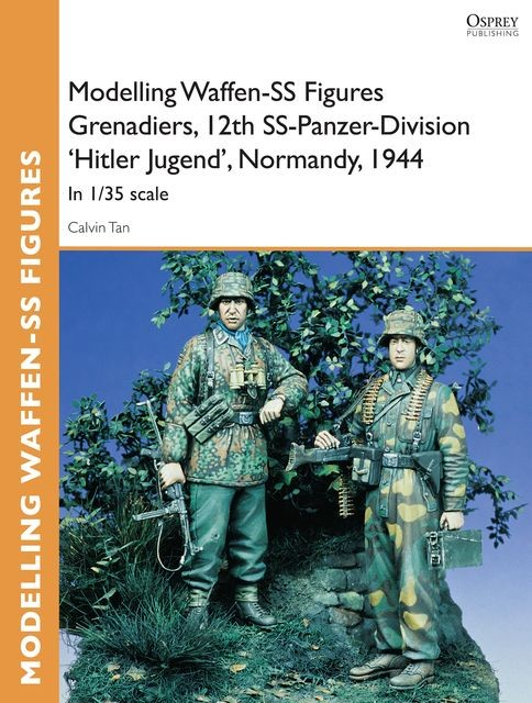 Modelling Waffen-SS Figures Grenadiers, 12th SS-Panzer-Division 'Hitler Jugend', Normandy, 1944, Calvin Tan
