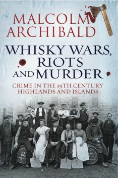Whisky, Wars, Riots and Murder, Malcolm Archibald