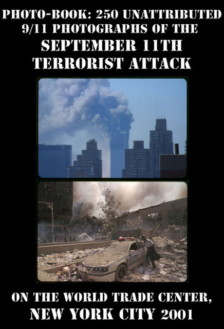 Photo-book: 250 unattributed 9/11 photographs of the September 11th terrorist attack, 11 Photographer, Unattributed 9
