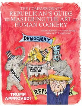 The Compassionate Republican's Guide to Mastering the Art of Human Cookery, Robert Lesser
