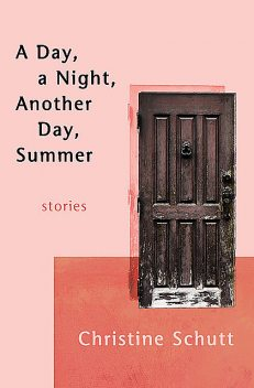 A Day, a Night, Another Day, Summer, Christine Schutt