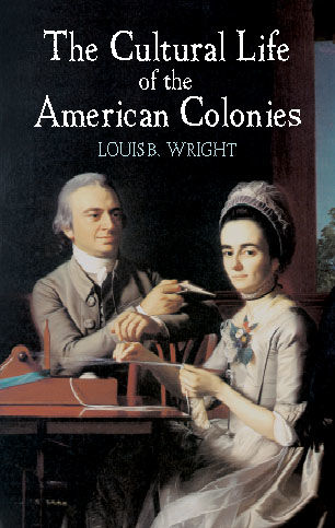 The Cultural Life of the American Colonies, Louis B.Wright