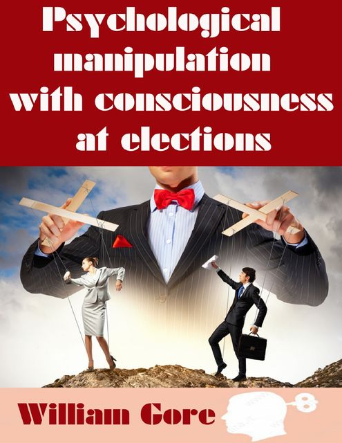 Psychological Manipulation with Consciousness at Elections, William Gore