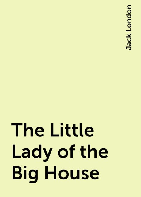 The Little Lady of the Big House, Jack London
