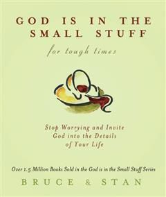 God Is in the Small Stuff for Tough Times, Bruce Bickel