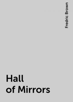 Hall of Mirrors, Fredric Brown