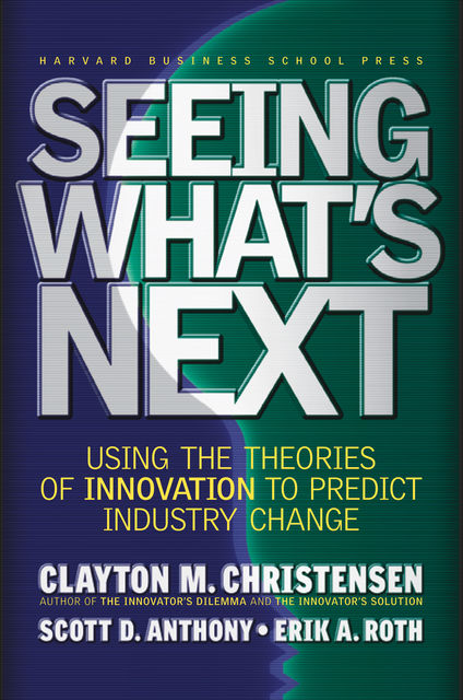 Seeing What's Next, Clayton Christensen, Anthony Scott